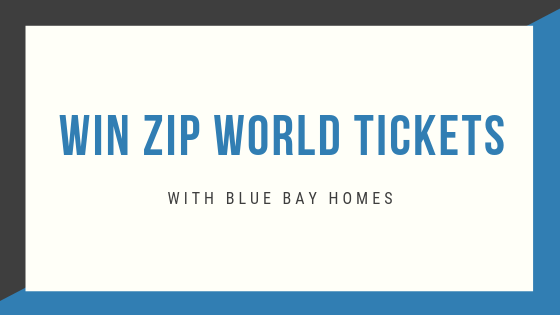 Win Zip World Vouchers With Blue Bay Homes!